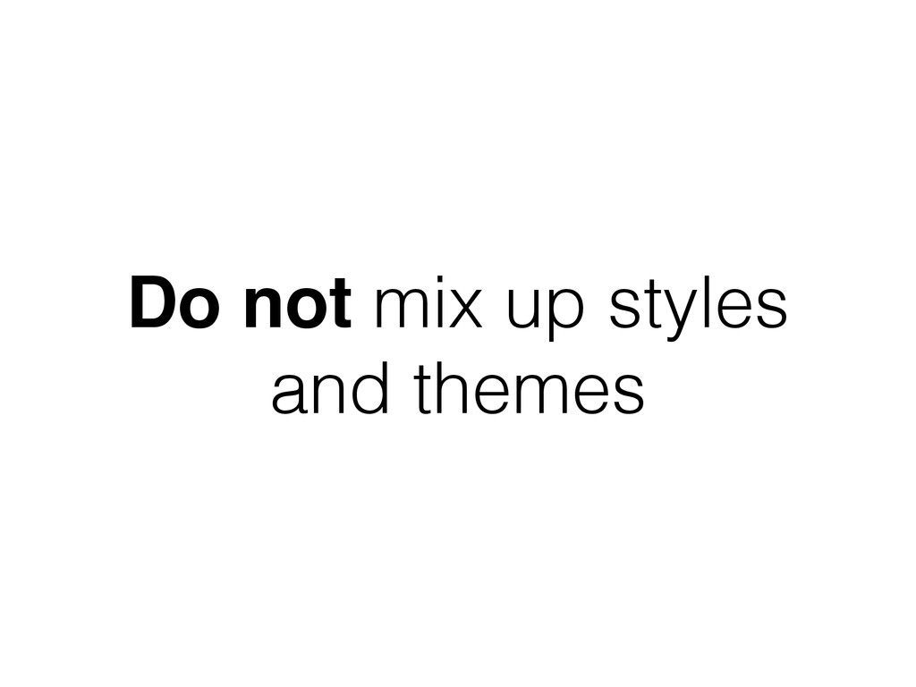 Do not mix up styles and themes