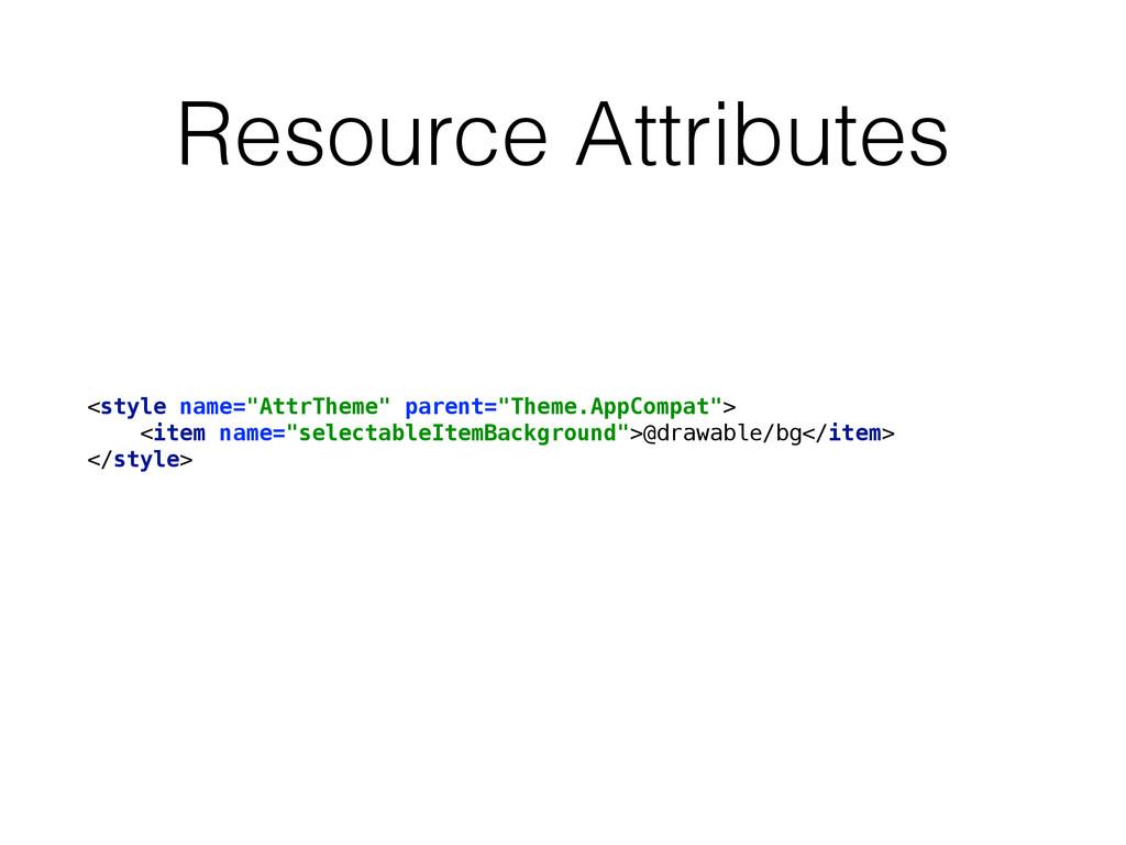 "Resource Attributes <style name=""AttrTheme"" par..."
