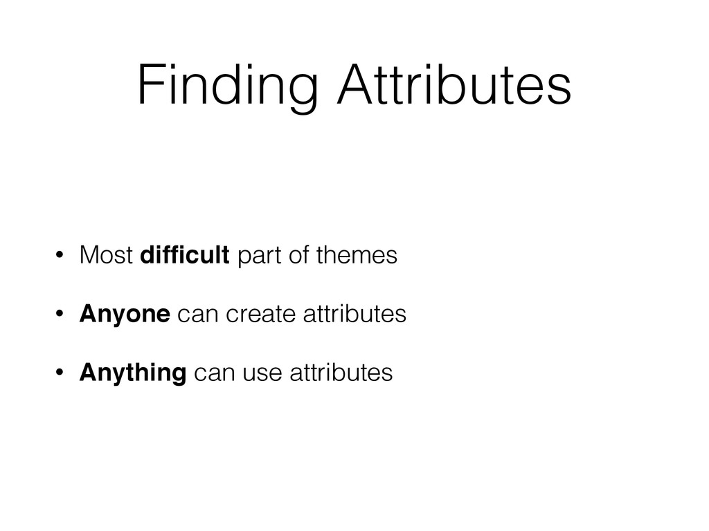 Finding Attributes • Most difficult part of them...