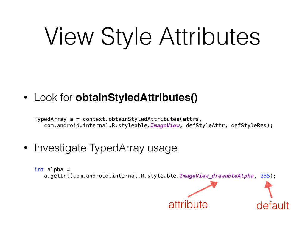 View Style Attributes • Look for obtainStyledAt...