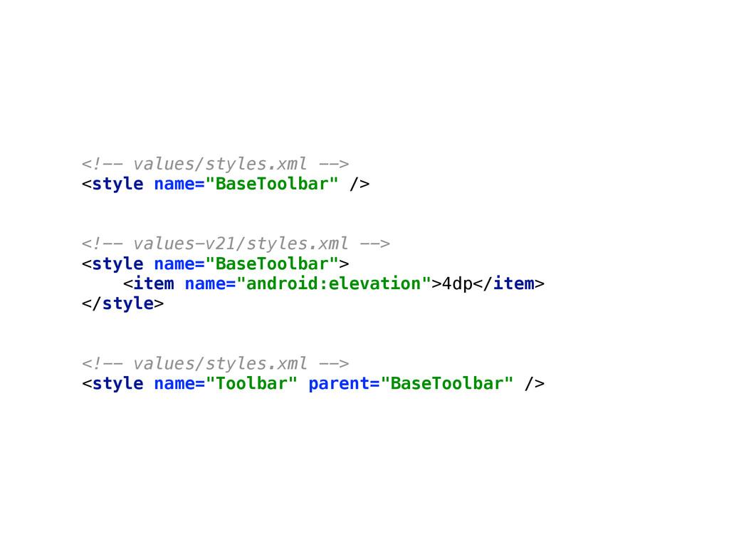"""<!-- values/styles.xml --> <style name=""""BaseTo..."""