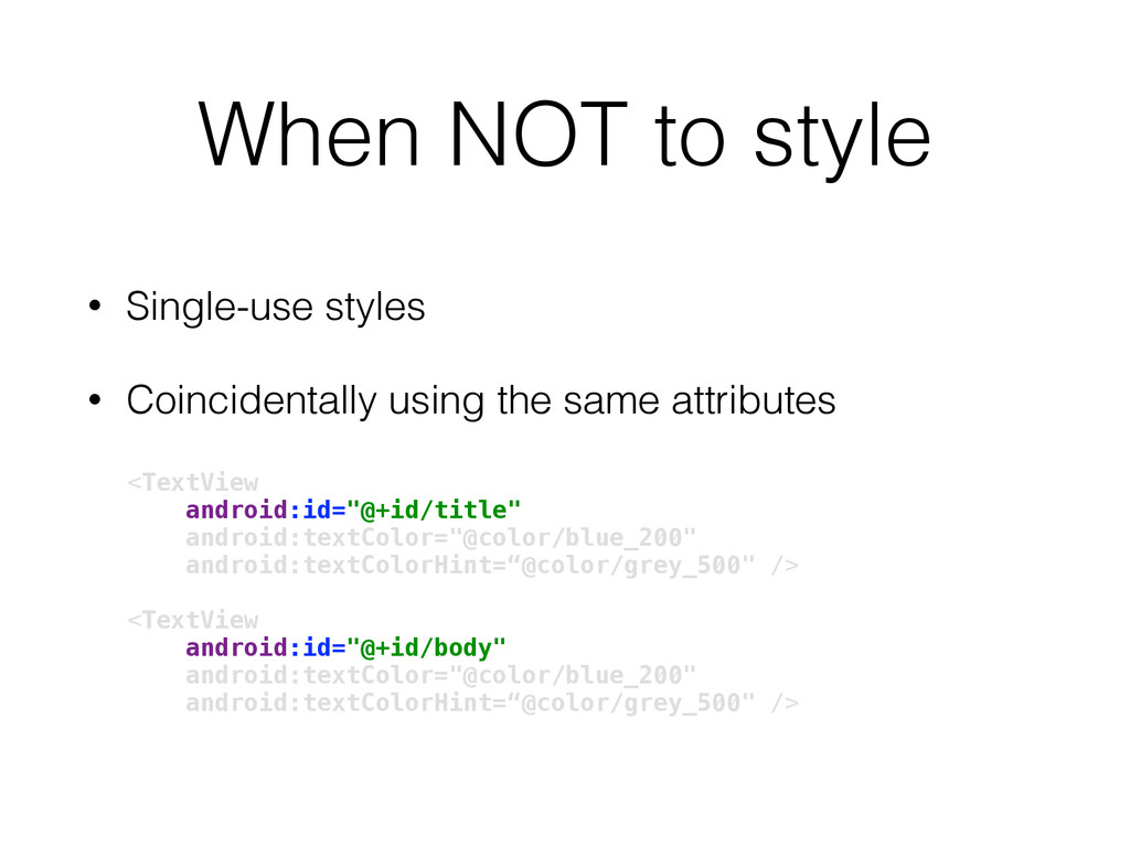 When NOT to style • Single-use styles • Coincid...