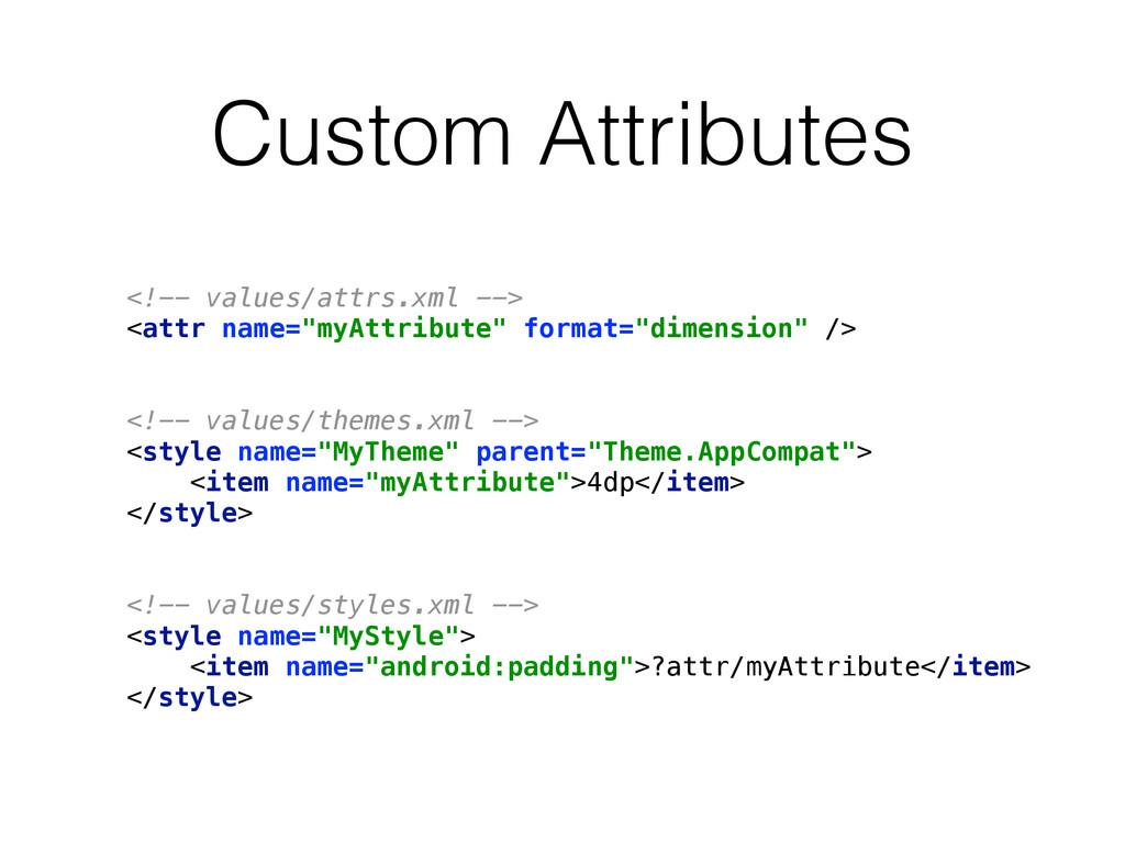 Custom Attributes <!-- values/attrs.xml --> <a...
