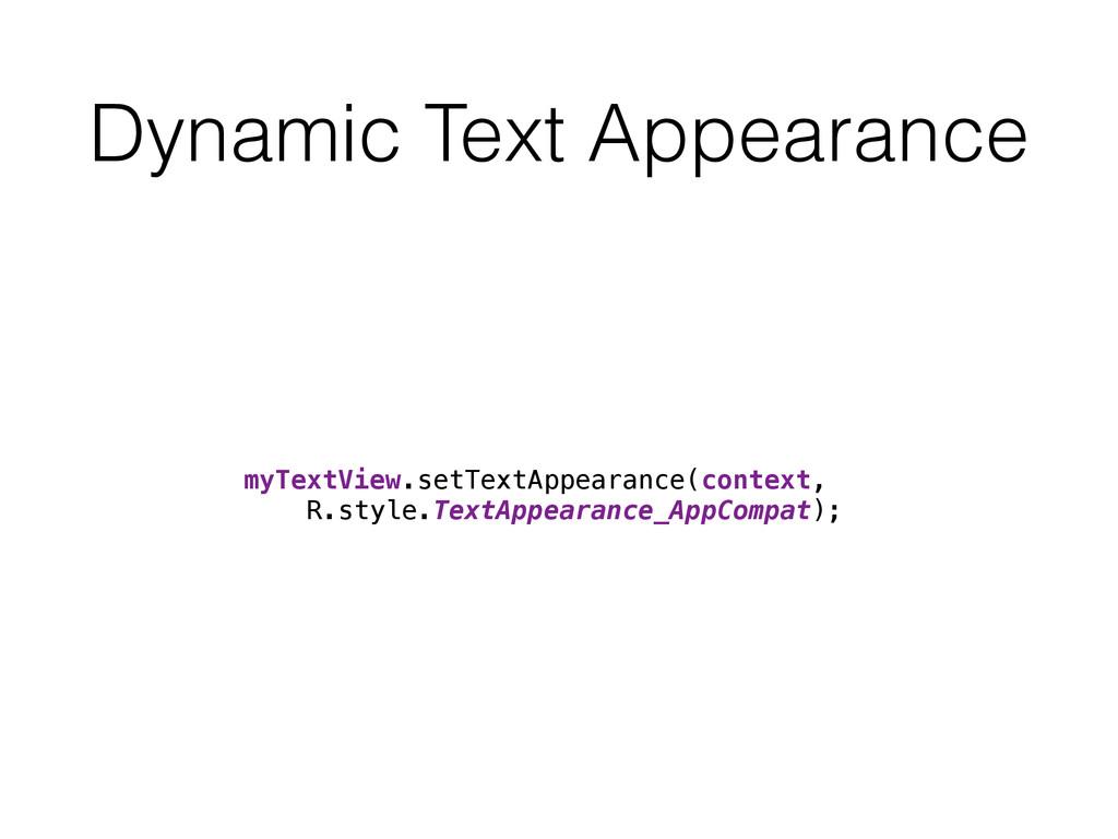 Dynamic Text Appearance myTextView.setTextAppea...