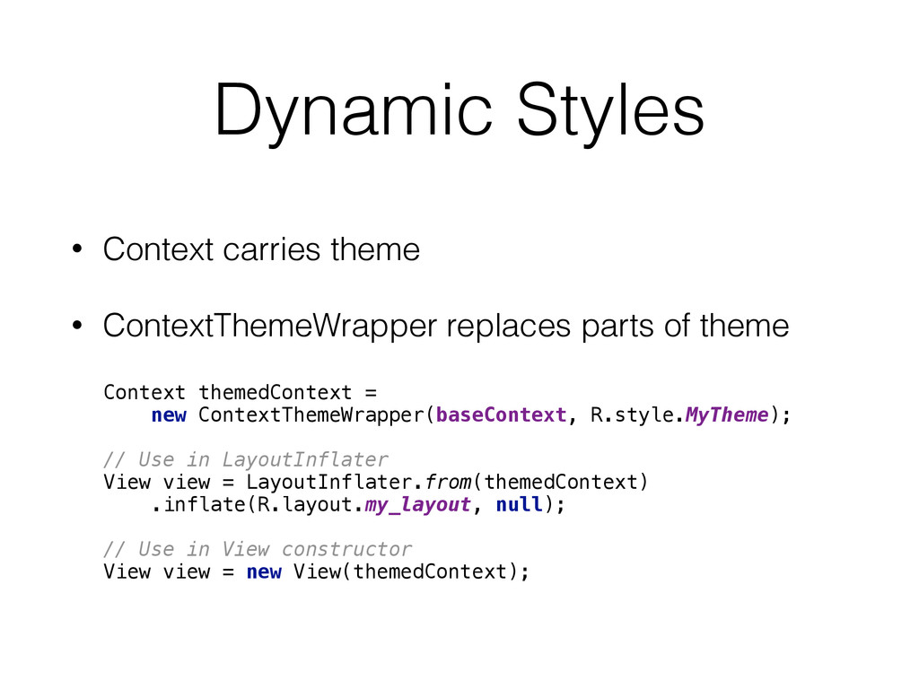 Dynamic Styles • Context carries theme • Contex...