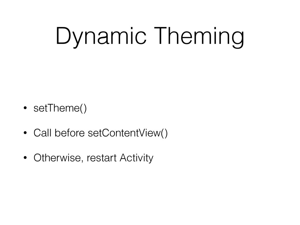 Dynamic Theming • setTheme() • Call before setC...