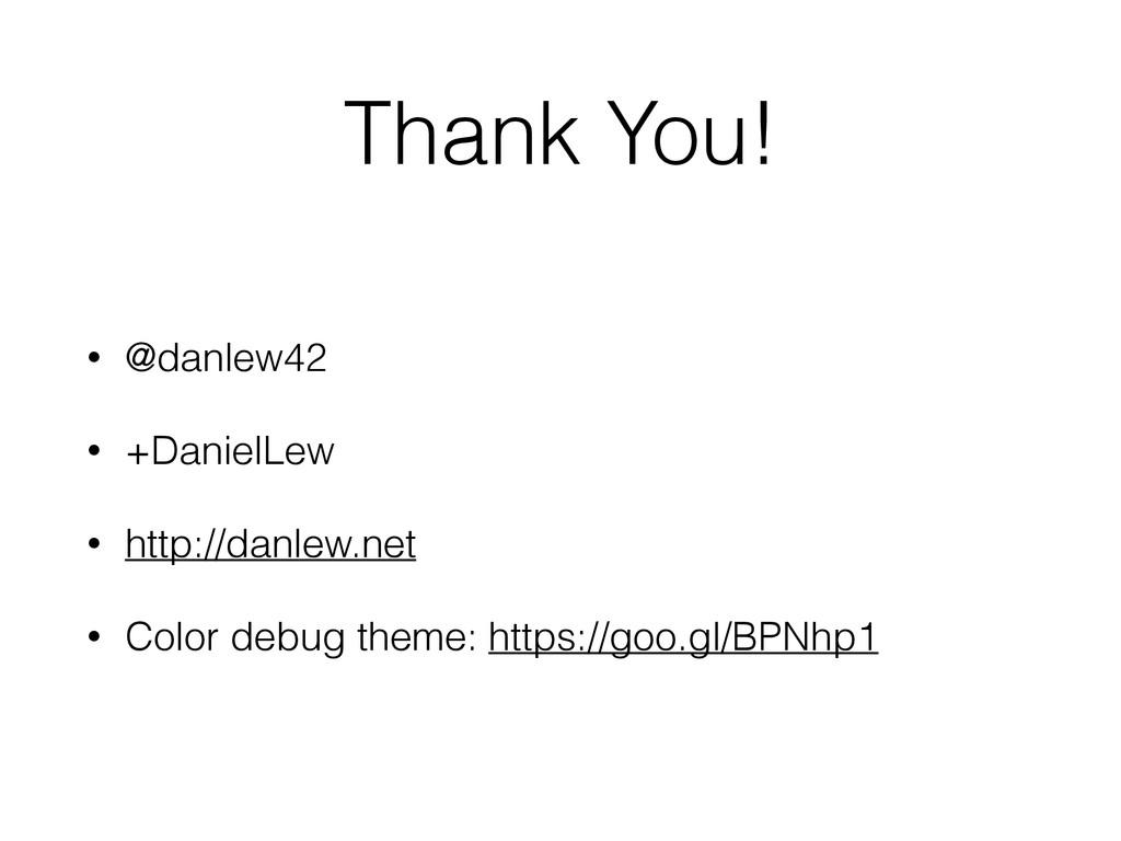 Thank You! • @danlew42 • +DanielLew • http://da...