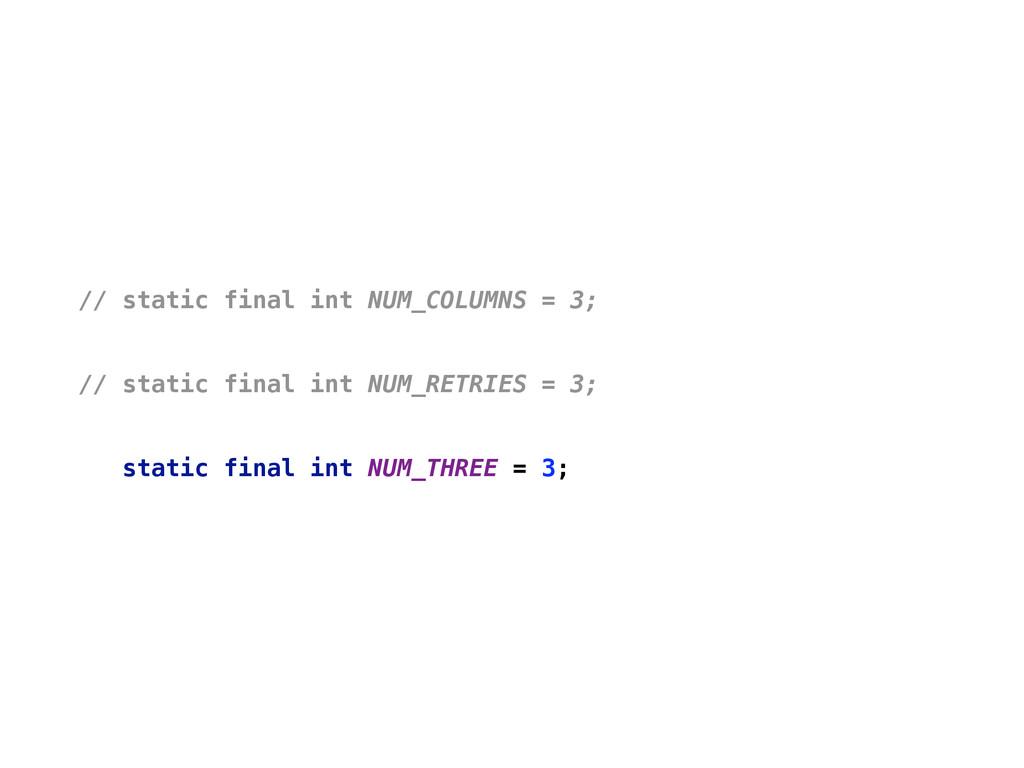 // static final int NUM_COLUMNS = 3;  // stat...