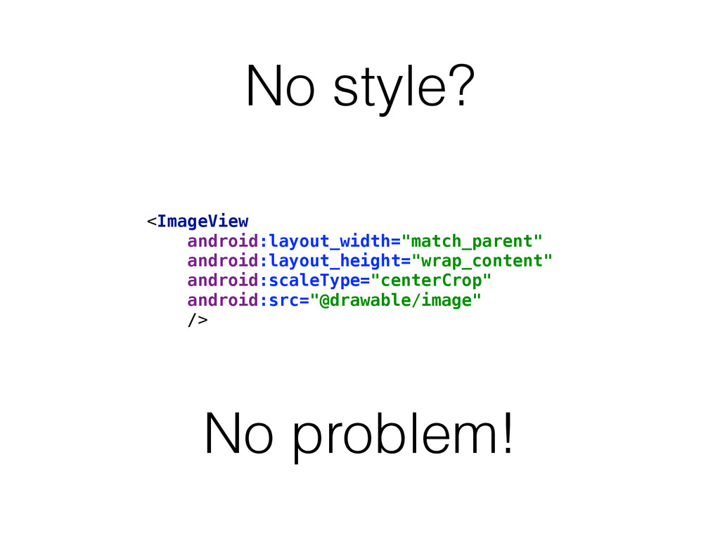 """No style? <ImageView android:layout_width=""""mat..."""