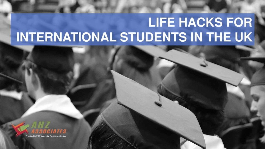 LIFE HACKS FOR INTERNATIONAL STUDENTS IN THE UK