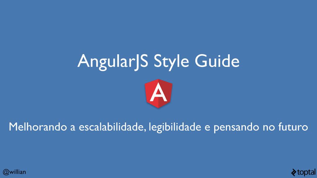 @willian AngularJS Style Guide Melhorando a esc...