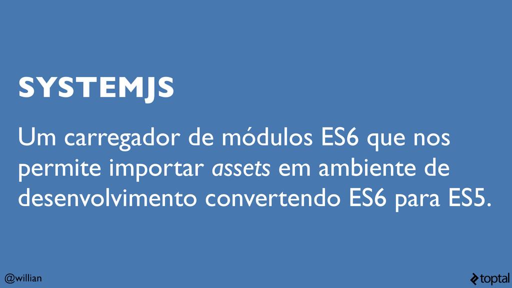 @willian SYSTEMJS Um carregador de módulos ES6 ...