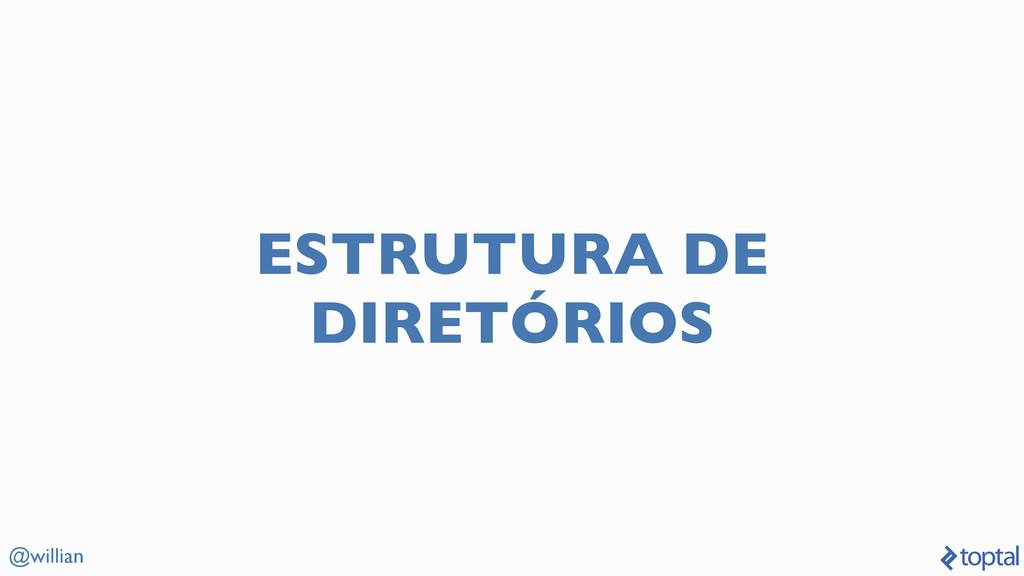 @willian ESTRUTURA DE DIRETÓRIOS