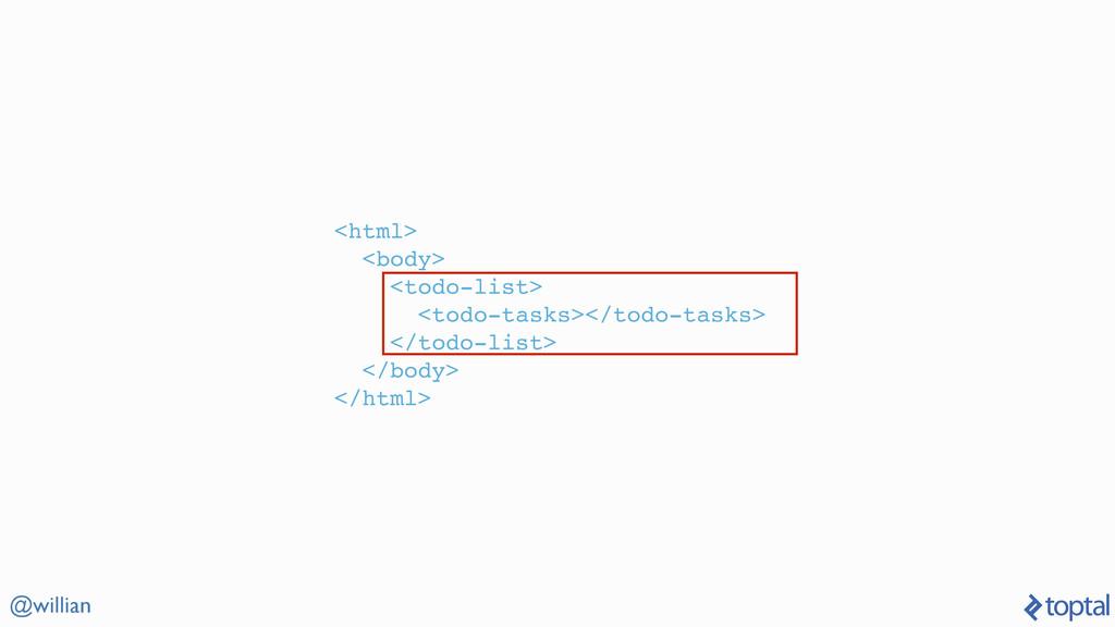 @willian <html> <body> <todo-list> <todo-tasks>...