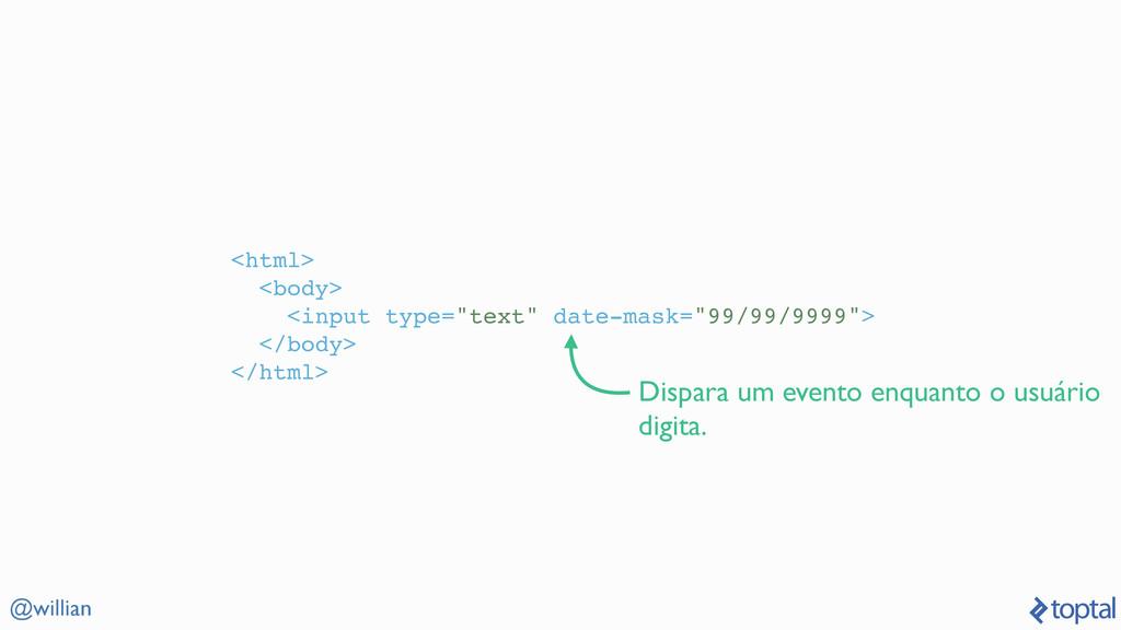 "@willian <html> <body> <input type=""text"" date-..."