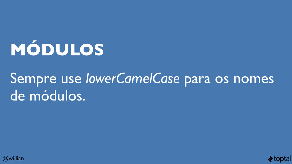 @willian MÓDULOS Sempre use lowerCamelCase para...