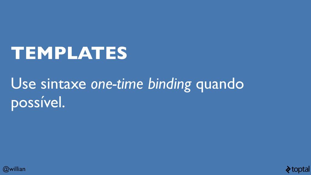 @willian TEMPLATES Use sintaxe one-time binding...
