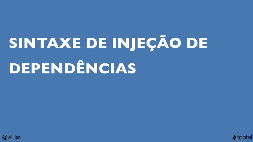 @willian SINTAXE DE INJEÇÃO DE DEPENDÊNCIAS