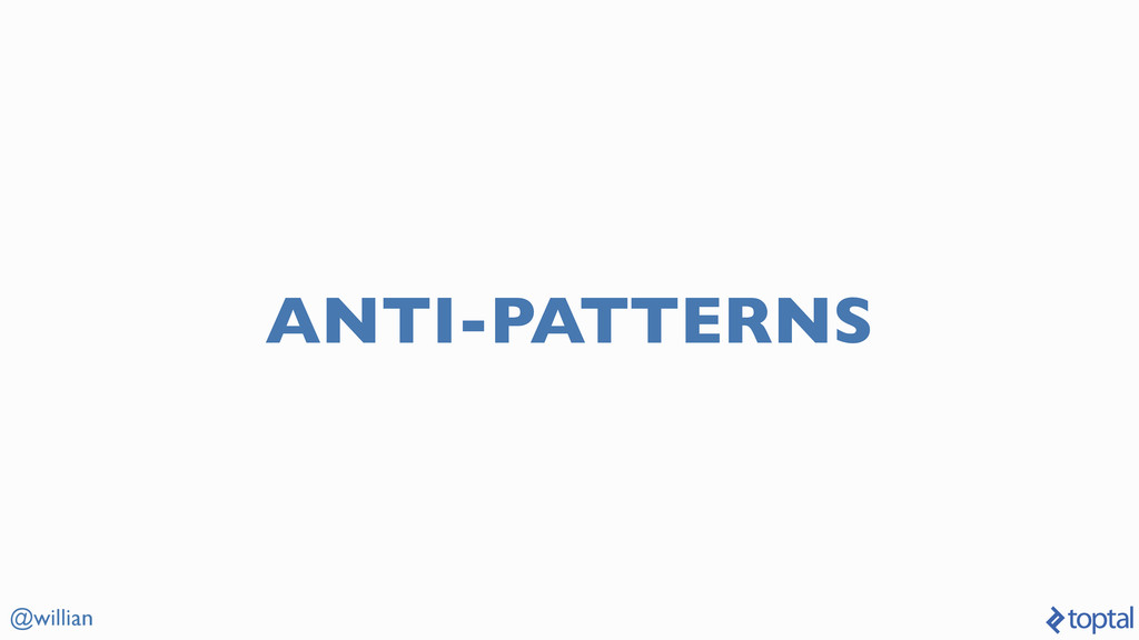 @willian ANTI-PATTERNS