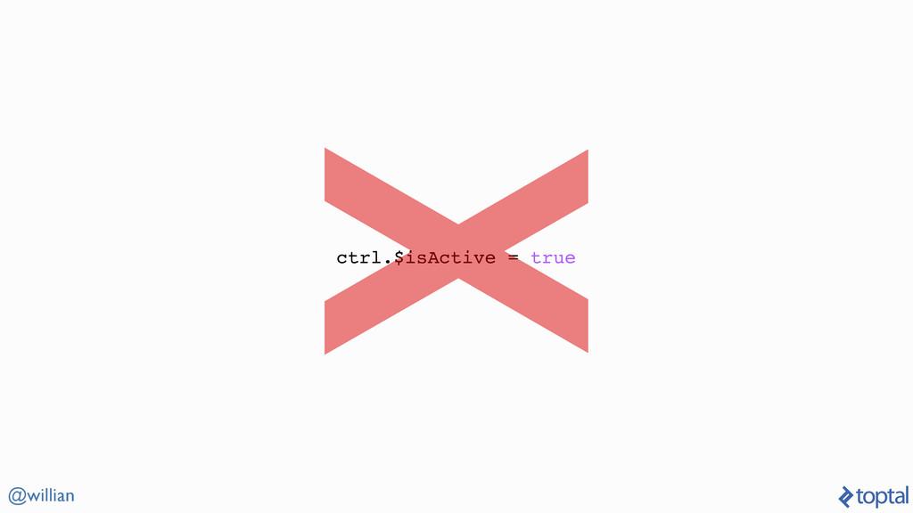 @willian ctrl.$isActive = true X