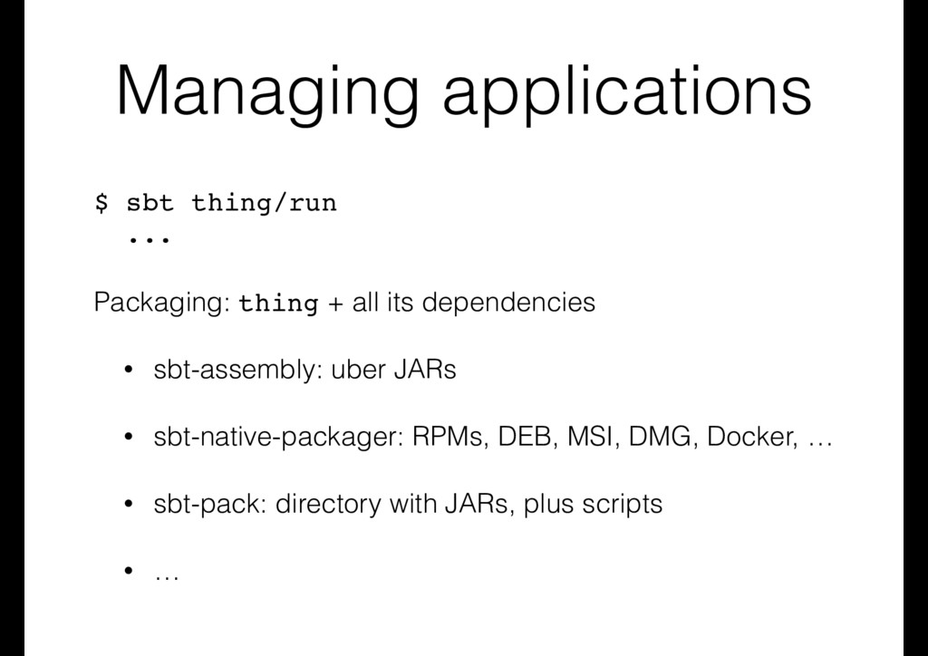 Managing applications $ sbt thing/run ... Packa...