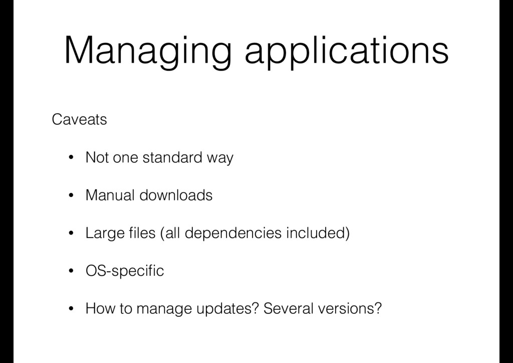 Managing applications Caveats • Not one standar...