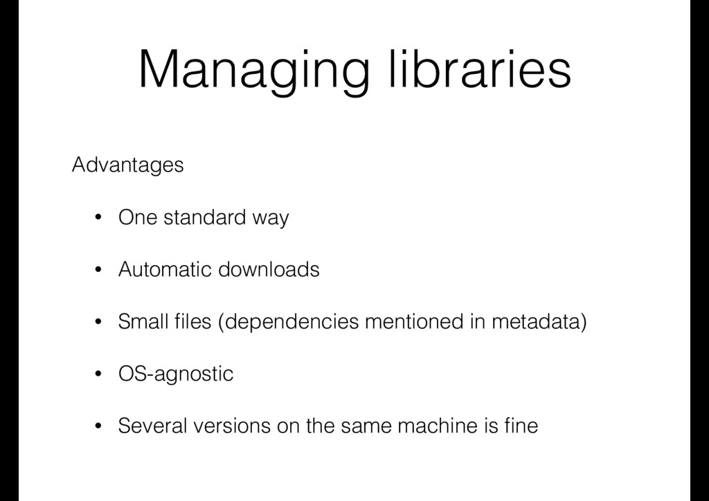 Managing libraries Advantages • One standard wa...