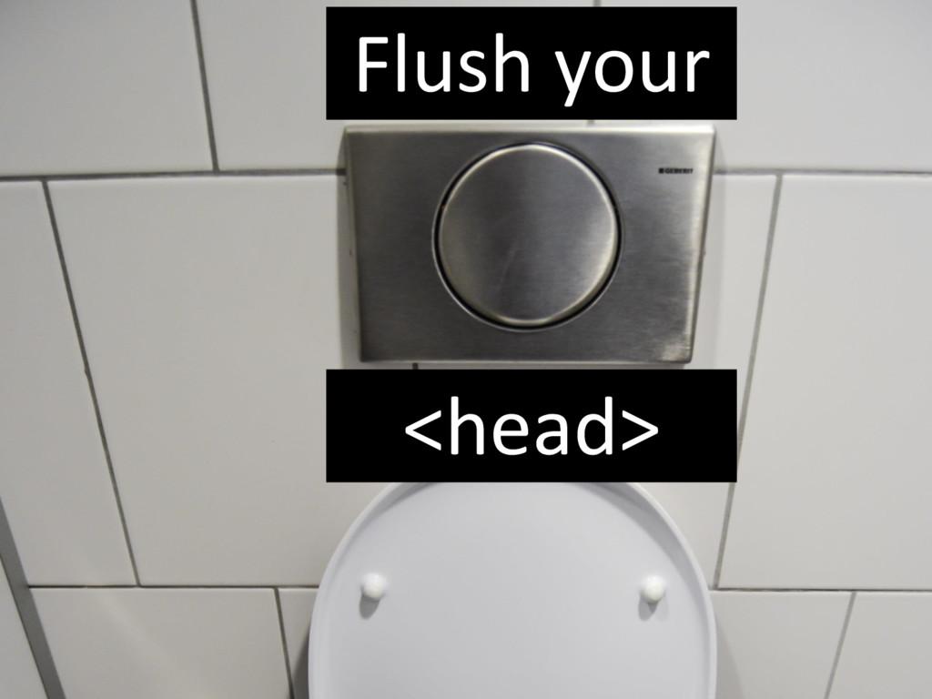 Flush your <head>