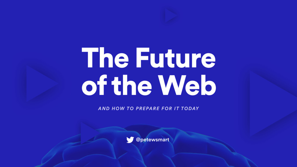 The Future of the Web AND HOW TO PREPARE FOR IT...