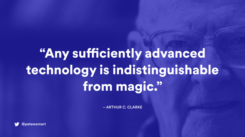 """@petewsmart """"Any sufficiently advanced technolo..."""