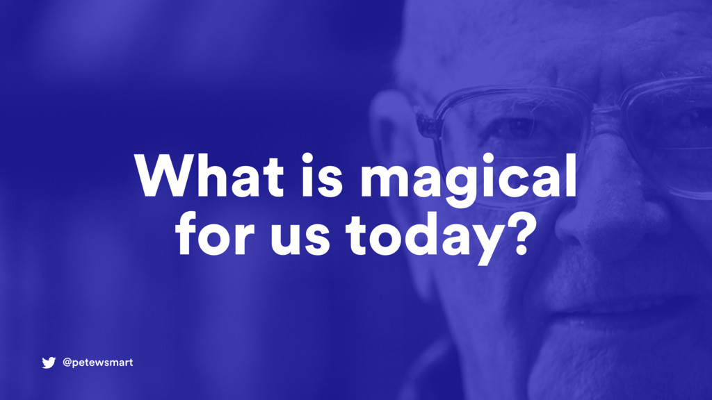 @petewsmart What is magical for us today?