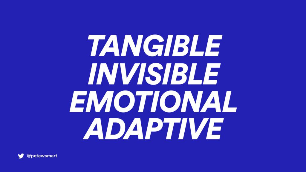EMOTIONAL INVISIBLE TANGIBLE @petewsmart ADAPTI...