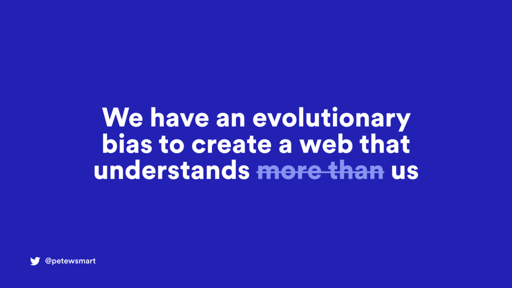 @petewsmart We have an evolutionary bias to cre...