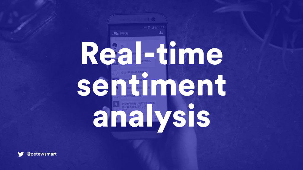 @petewsmart Real-time sentiment analysis