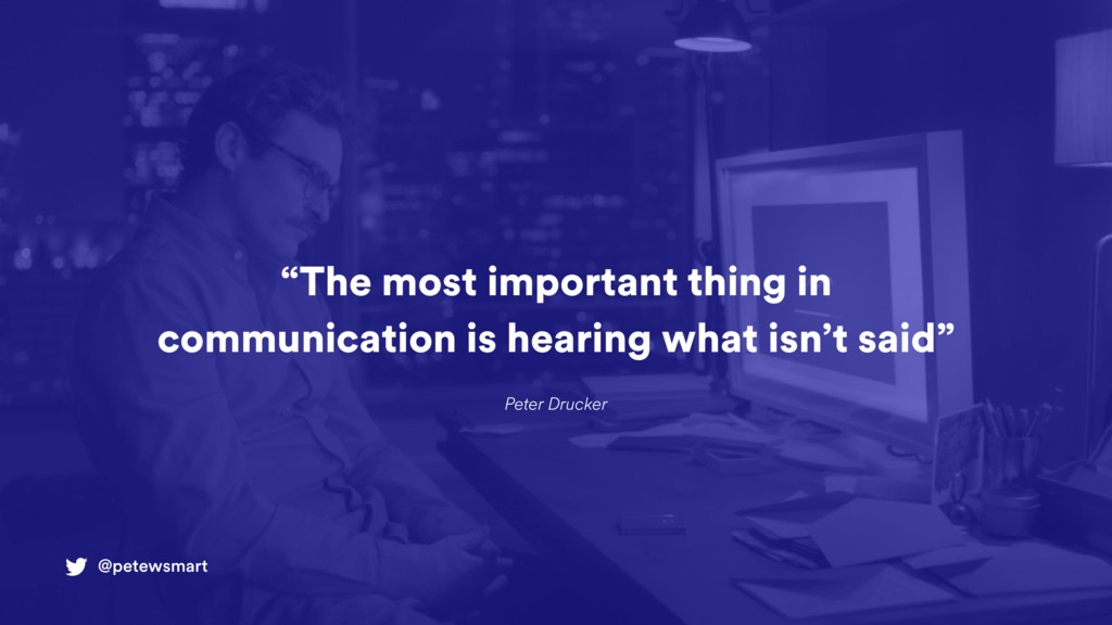 """""""The most important thing in communication is h..."""