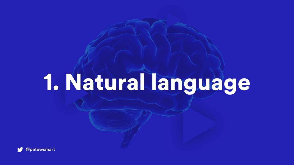 @petewsmart 1. Natural language