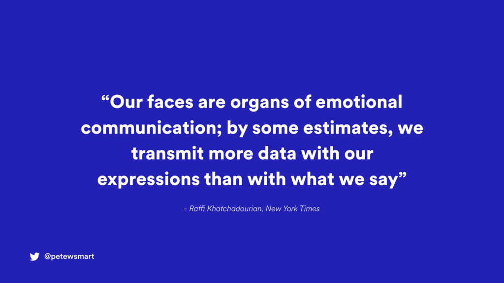 """""""Our faces are organs of emotional communicatio..."""