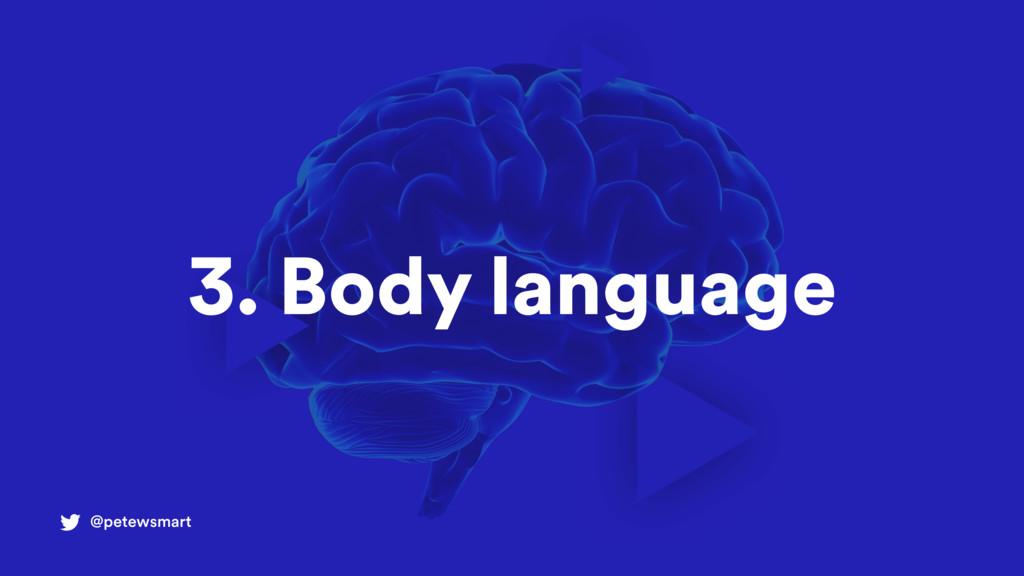 @petewsmart 3. Body language