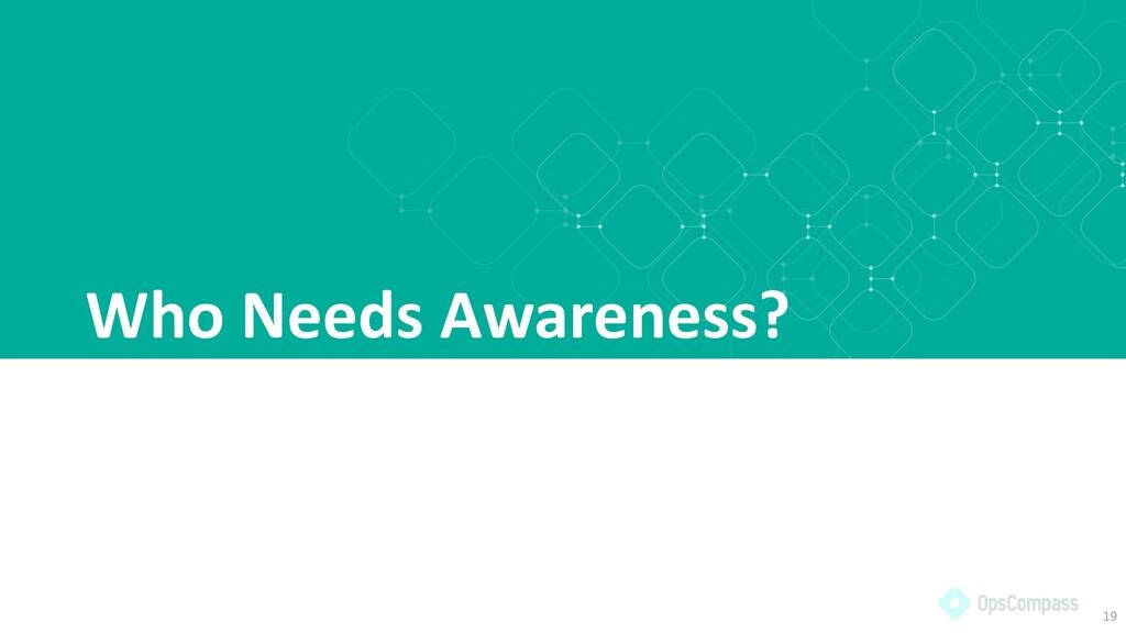 Who Needs Awareness? 19