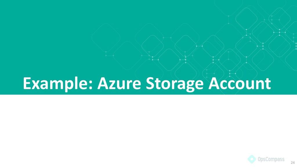 Example: Azure Storage Account 24