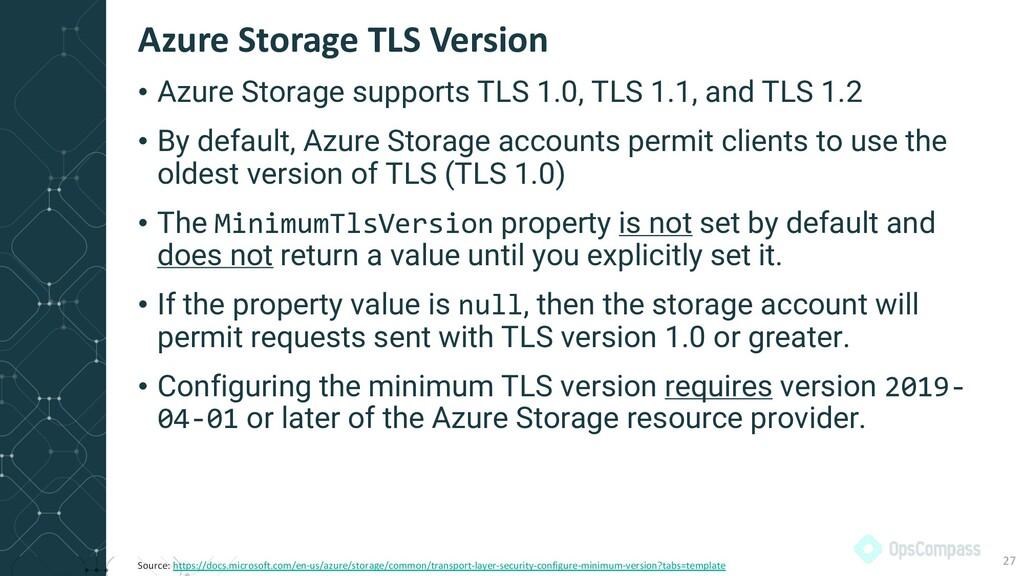 • Azure Storage supports TLS 1.0, TLS 1.1, and ...