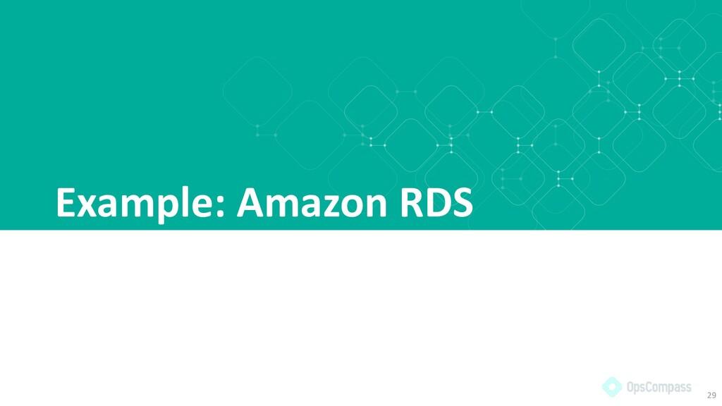 Example: Amazon RDS 29