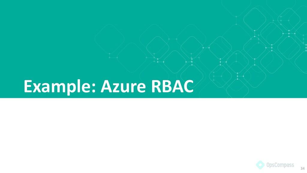 Example: Azure RBAC 34