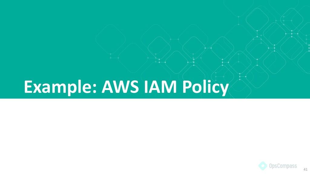 Example: AWS IAM Policy 41