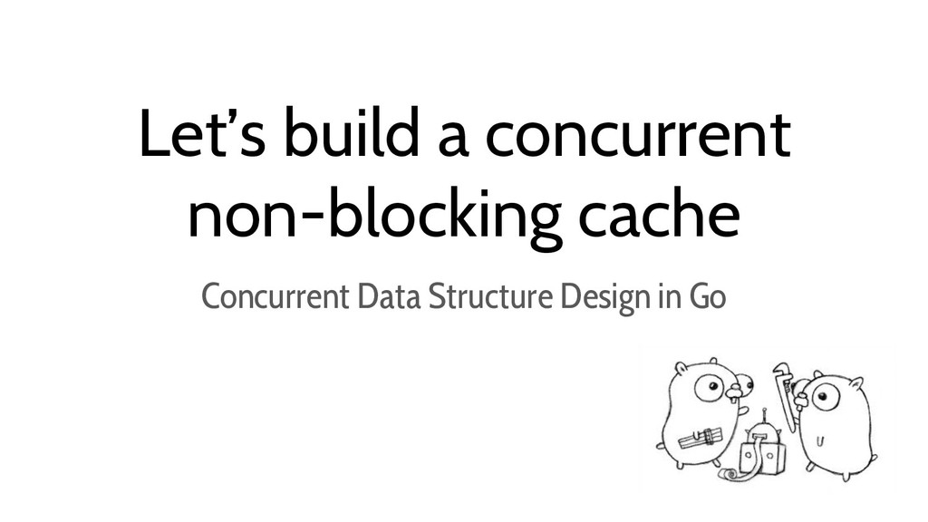 Let's build a concurrent non-blocking cache Con...