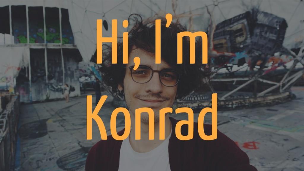 Hi, I'm Konrad