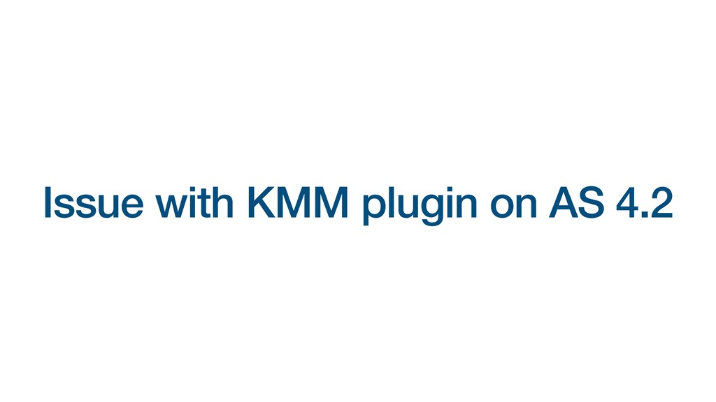 Issue with KMM plugin on AS 4.2