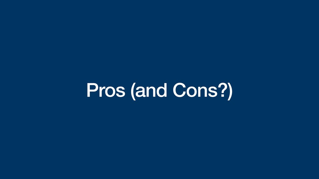 Pros (and Cons?)