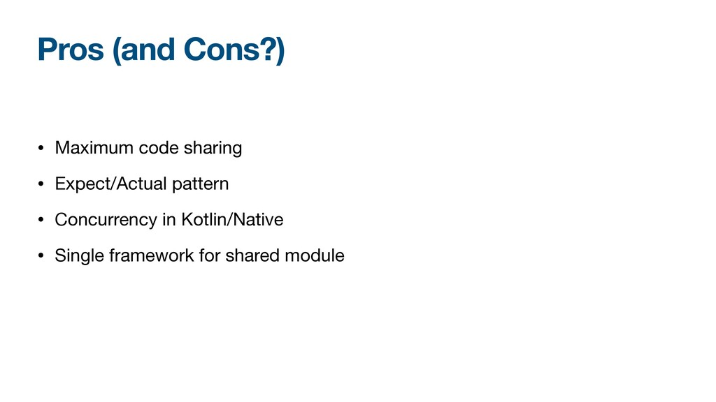 Pros (and Cons?) • Maximum code sharing  • Expe...