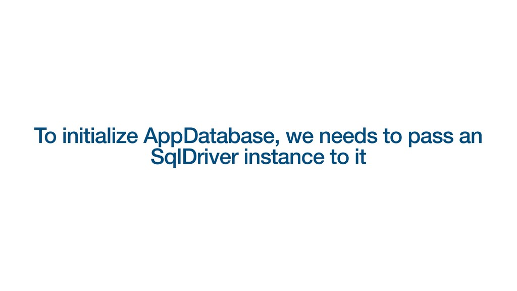 To initialize AppDatabase, we needs to pass an ...